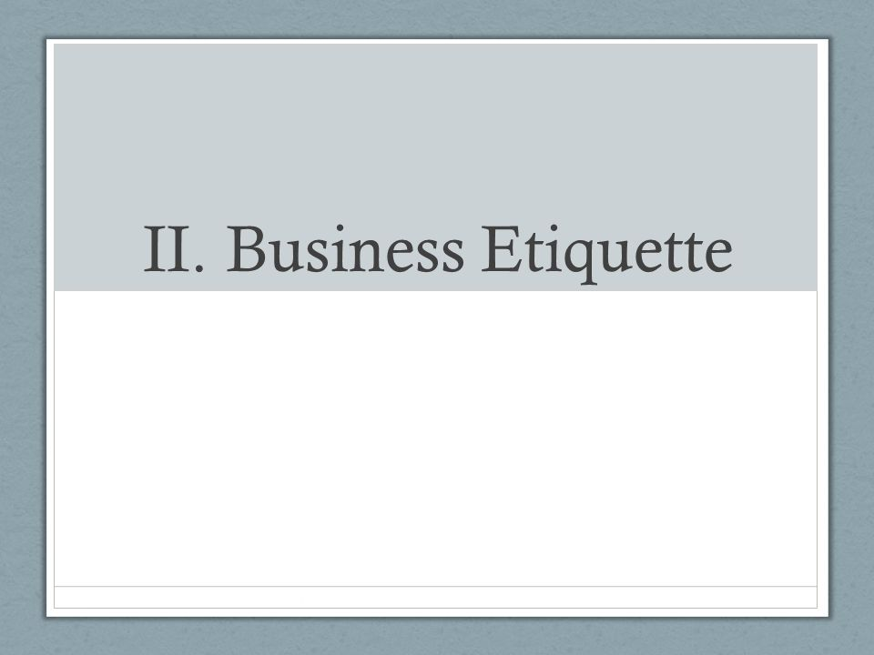 II. Business Etiquette
