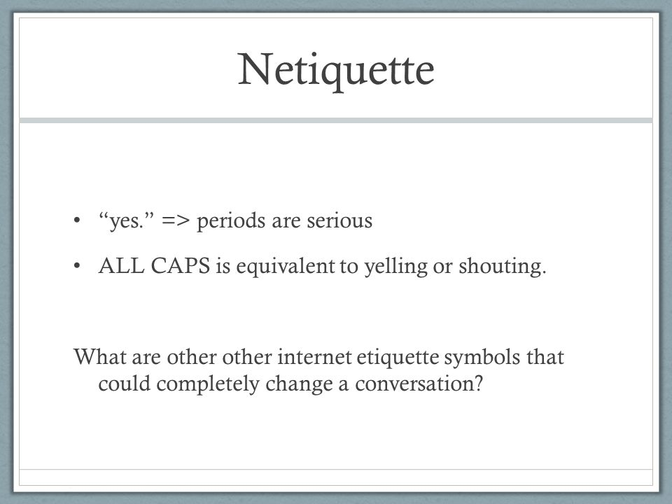 Netiquette yes. => periods are serious