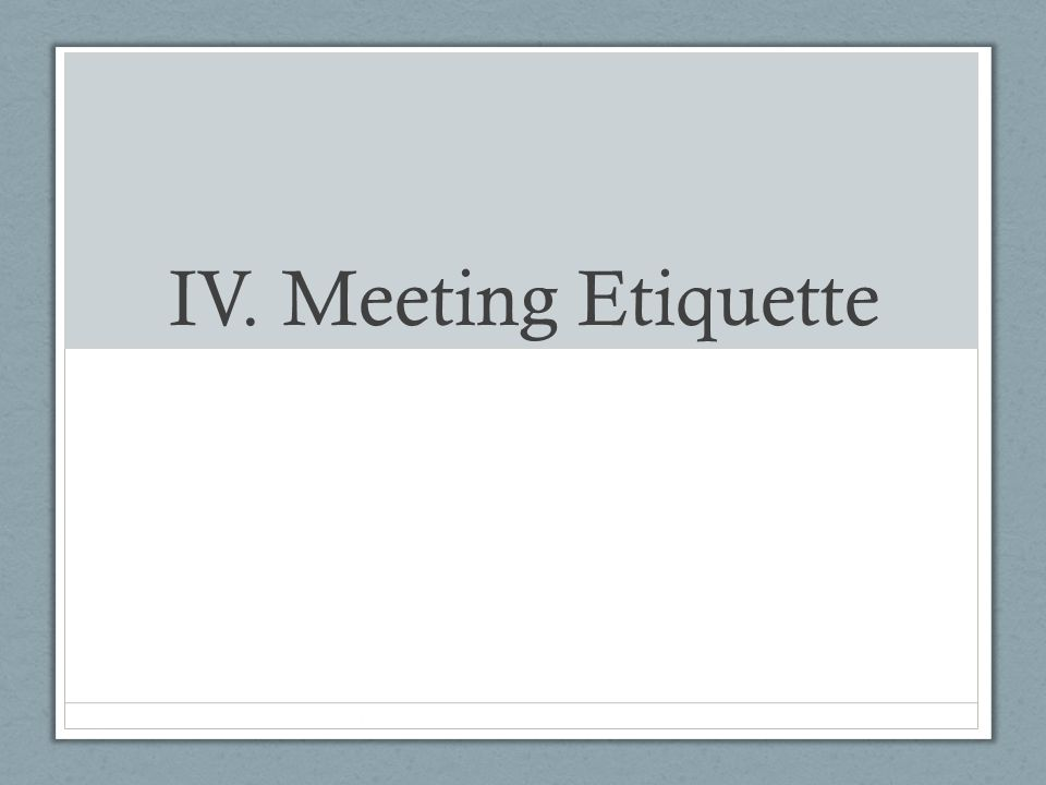 IV. Meeting Etiquette