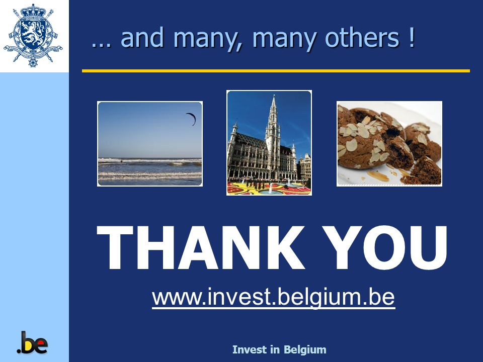 THANK YOU … and many, many others ! www.invest.belgium.be