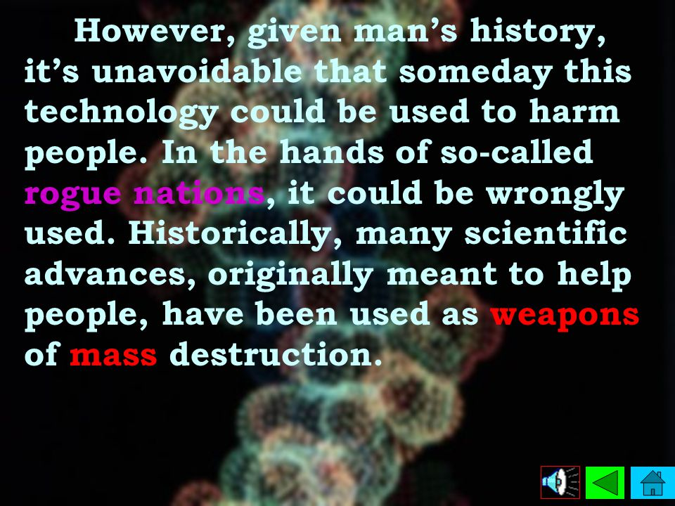 However, given man's history, it's unavoidable that someday this technology could be used to harm people.