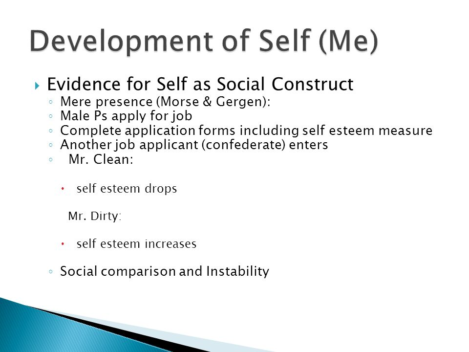 the construct of self esteem Self-esteem is examined here as an object of cultural discourse and as a socially constructed emotion grounded in mood scientific and popular conceptions of self-esteem share an emphasis on the person's acceptance by self and others, the evaluation of performance, social comparison, and the efficacy of individual action as the important roots of self-esteem.