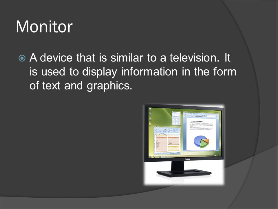 Monitor A device that is similar to a television.