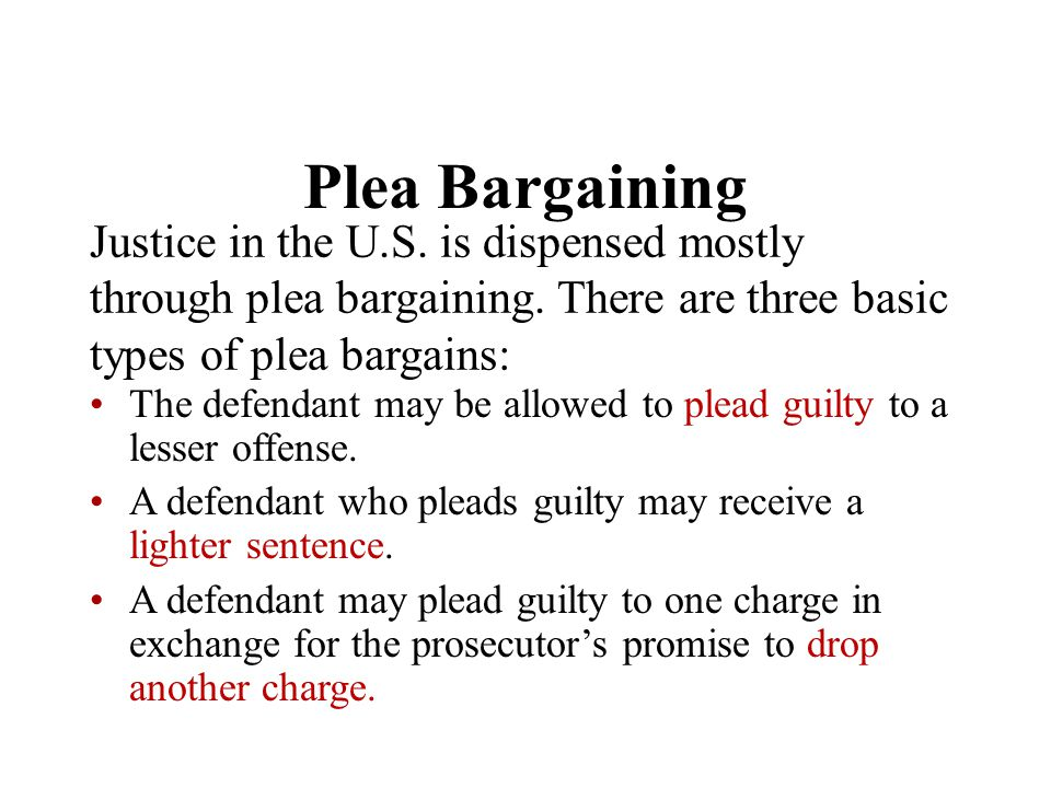 plea bargains A plea bargain is an agreement between a defendant and a prosecutor in which the defendant agrees to plead guilty in exchange for a lesser charge or lighter sentence.