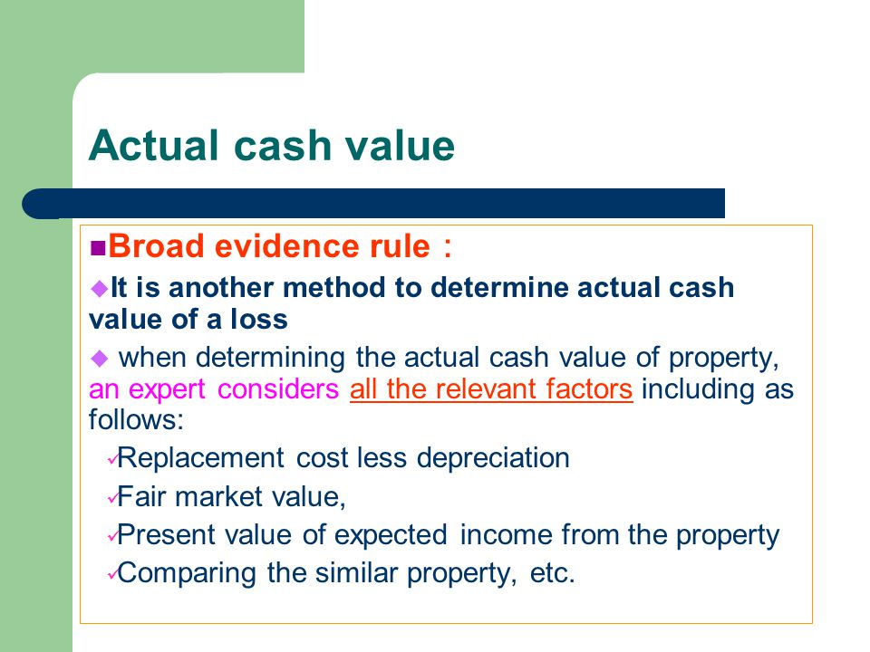 Actual cash value Broad evidence rule: