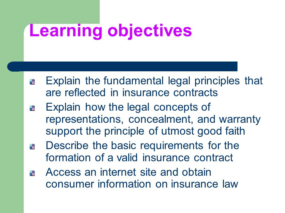 Learning objectives Explain the fundamental legal principles that are reflected in insurance contracts.