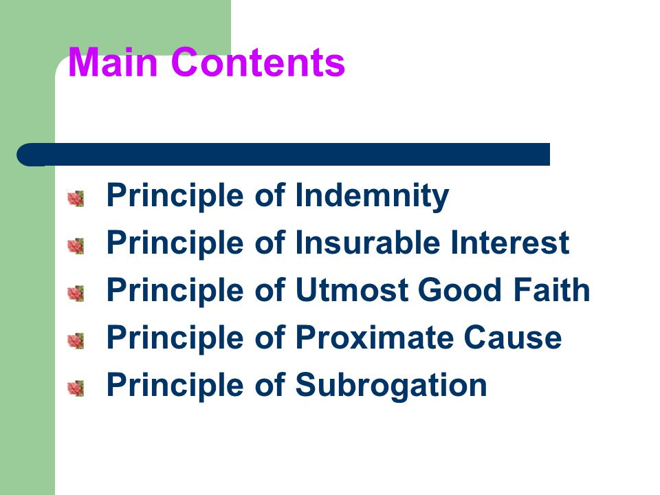 principle of utmost good faith There are seven basic principles of insurance, which include subrogation, insurable interest, contribution and utmost good faith in addition to indemnity.