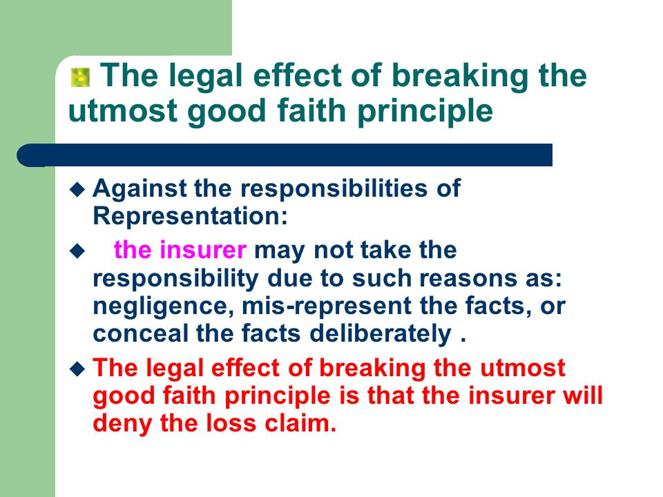 utmost good faith Chapter 6 utmost good faith, disclosure and representations introduction a contract of marine insurance is uberrimae fidei or, as enunciated in s 17 of the marine insurance act, 'a contract based upon the utmost good faith' the notion of utmost good faith, the cardinal principle governing the marine insurance contract, is a well established doctrine derived from the celebrated case of.