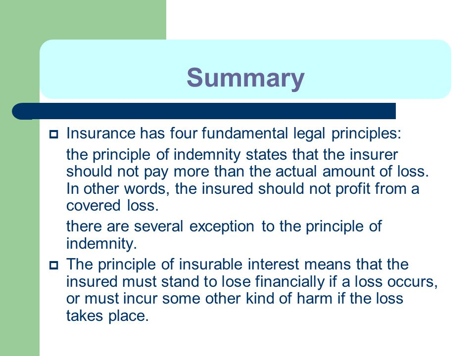 Summary Insurance has four fundamental legal principles: