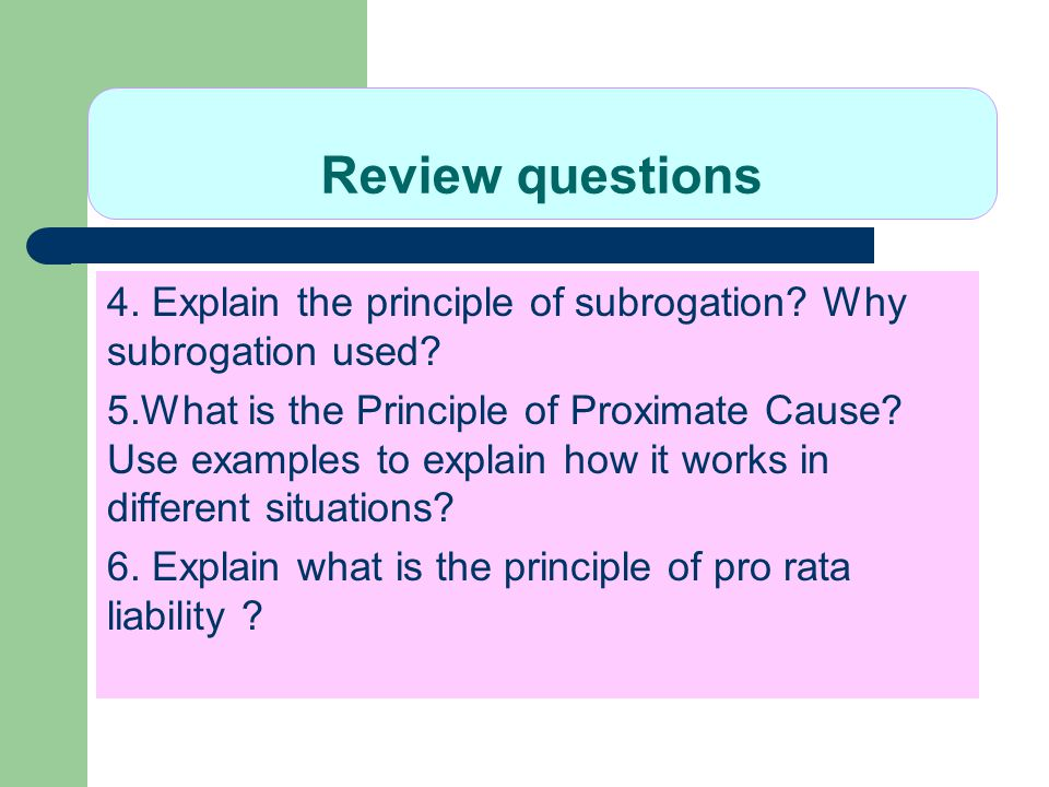 Review questions 4. Explain the principle of subrogation Why subrogation used