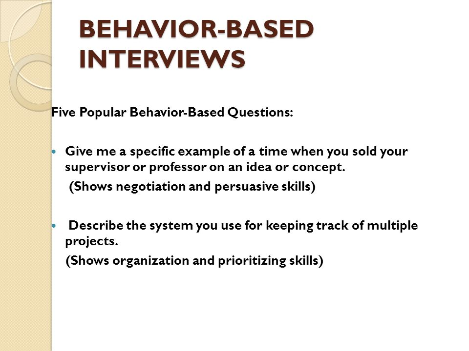 behavior based questions We've all used behavioral interview questions—questions that ask job candidates to recount a past experience so we can assess their likely future performance in theory, behavioral interview questions should work just fine (because past behavior is usually a decent predictor of future behavior.