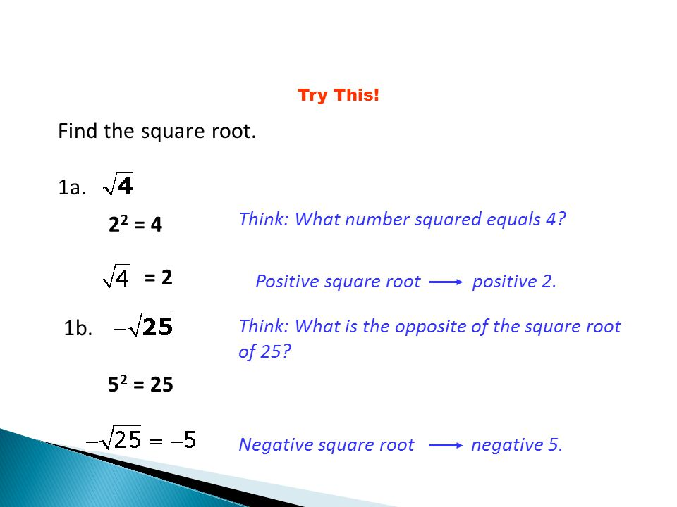 Find the square root. 1a. 22 = 4 = 2 1b. 52 = 25