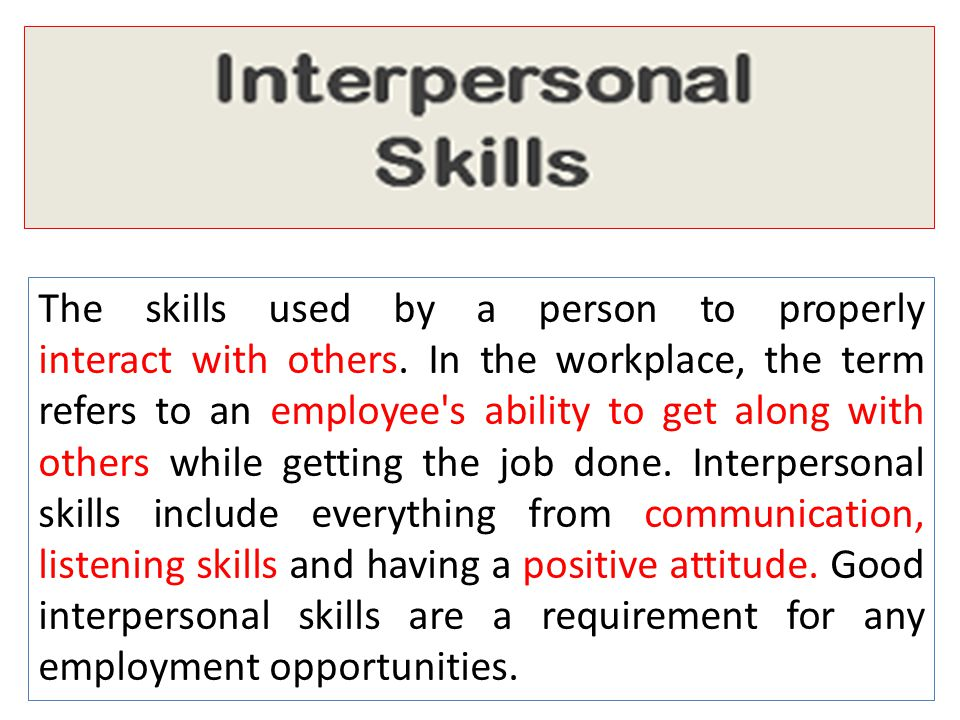 The skills used by a person to properly interact with others