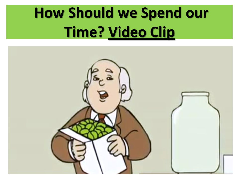 How Should we Spend our Time Video Clip