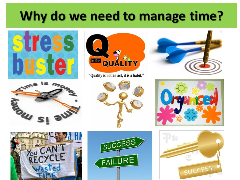 Why do we need to manage time