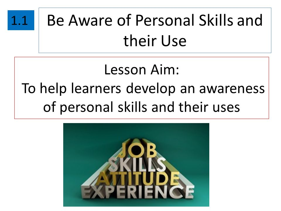 Be Aware of Personal Skills and their Use