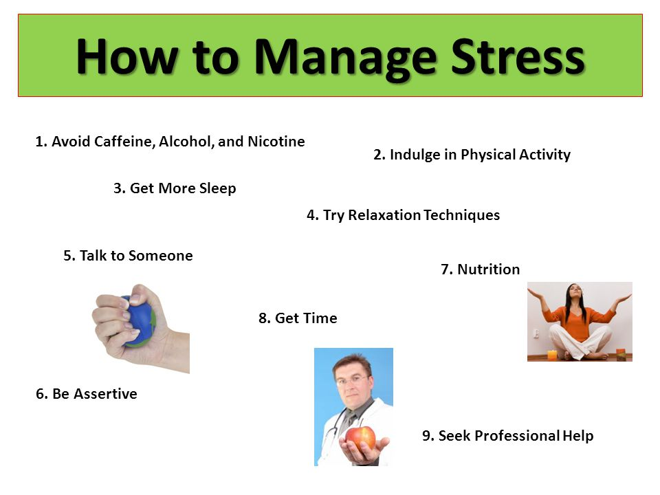 How to Manage Stress 1. Avoid Caffeine, Alcohol, and Nicotine