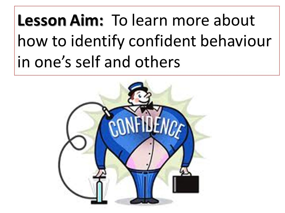 Lesson Aim: To learn more about how to identify confident behaviour in one's self and others