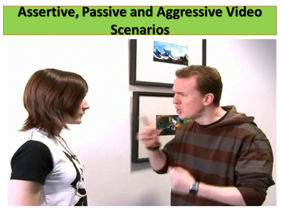 Assertive, Passive and Aggressive Video Scenarios