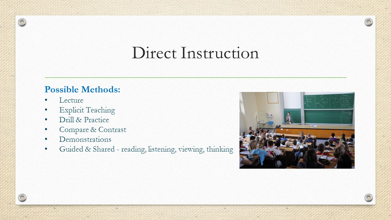 Direct Instruction Possible Methods: • Lecture • Explicit Teaching