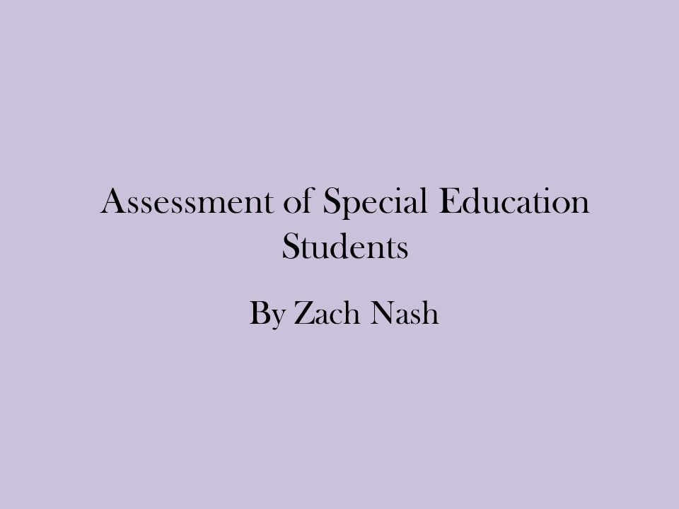 references for assessment in special education Assessment in special education 1 assessment special education in reyma marie a usi 2 assessment it involves collecting information about a student for the purpose of making decisions is the process used to determine a child's specific learning strengths and needs, to determine whether or not a child is.