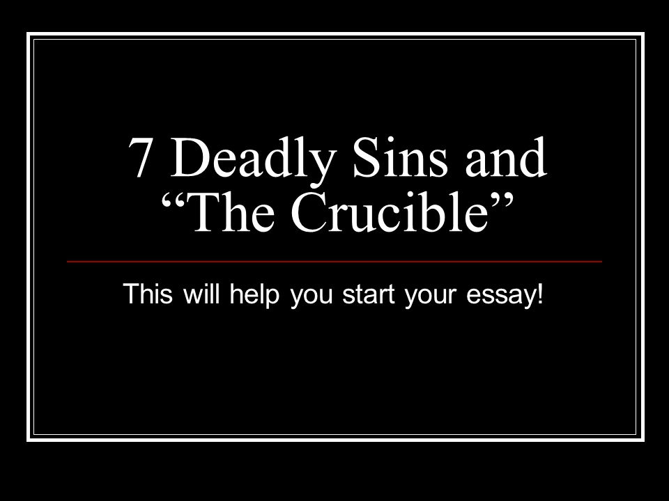 "deadly sins and ""the crucible"" ppt  7 deadly sins and the crucible"
