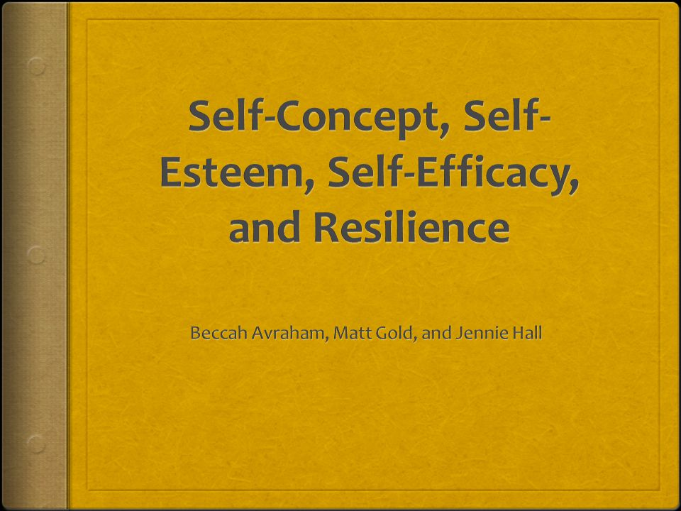 Self-Concept, Self-Esteem, Self-Efficacy, and Resilience