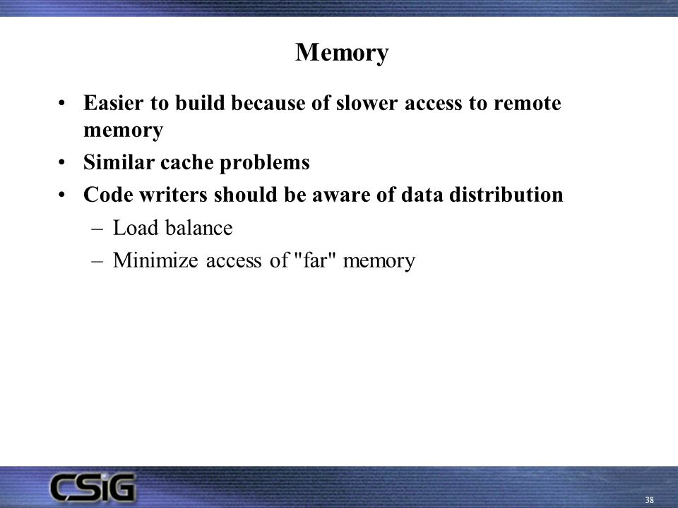 Memory Easier to build because of slower access to remote memory