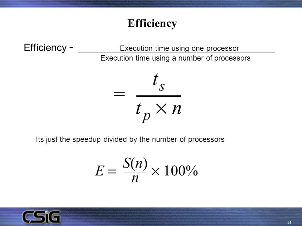 Efficiency Efficiency = Execution time using one processor