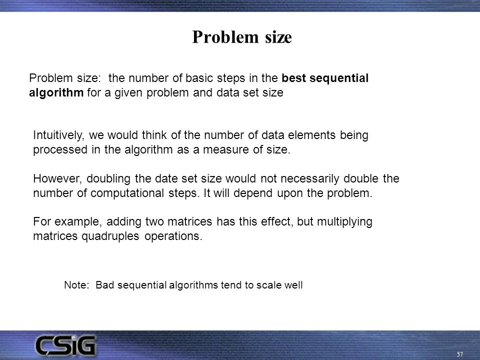 Problem size Problem size: the number of basic steps in the best sequential algorithm for a given problem and data set size.