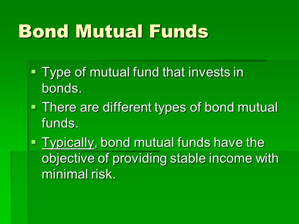 Bond Mutual Funds Type of mutual fund that invests in bonds.