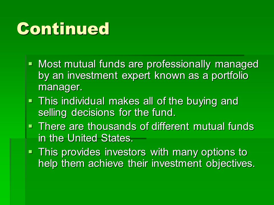 Continued Most mutual funds are professionally managed by an investment expert known as a portfolio manager.