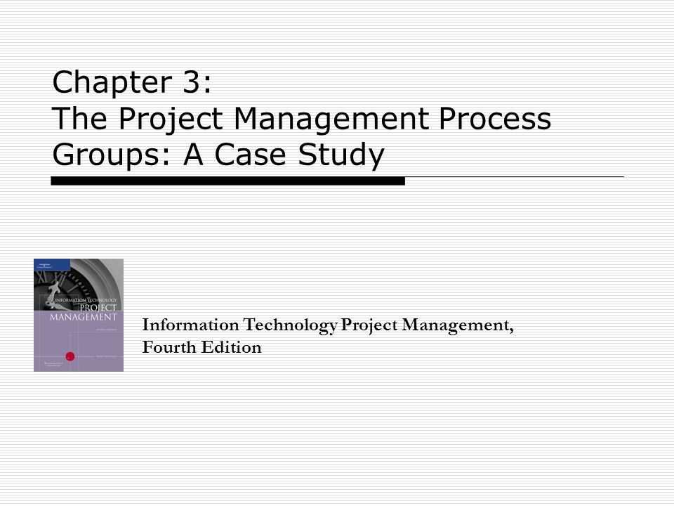 management case study chapter 1 Chapter 3 the project management process groups: a case study learning objectives after reading this chapter, you will be able to: describe the five project management process groups, the typical level of.