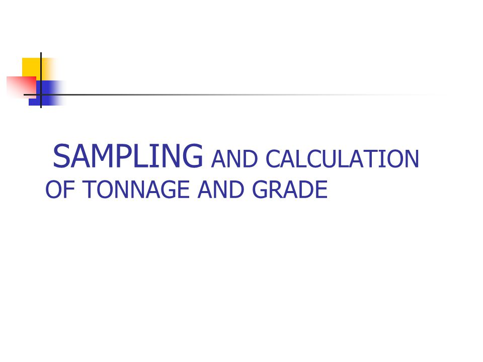 SAMPLING AND CALCULATION OF TONNAGE AND GRADE