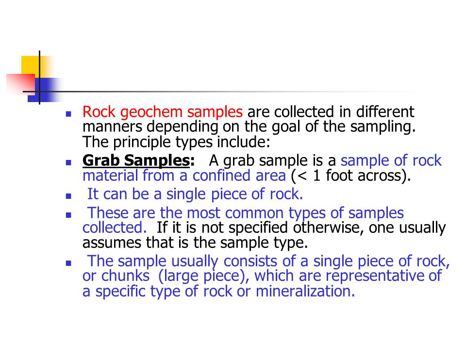 Rock geochem samples are collected in different manners depending on the goal of the sampling. The principle types include: