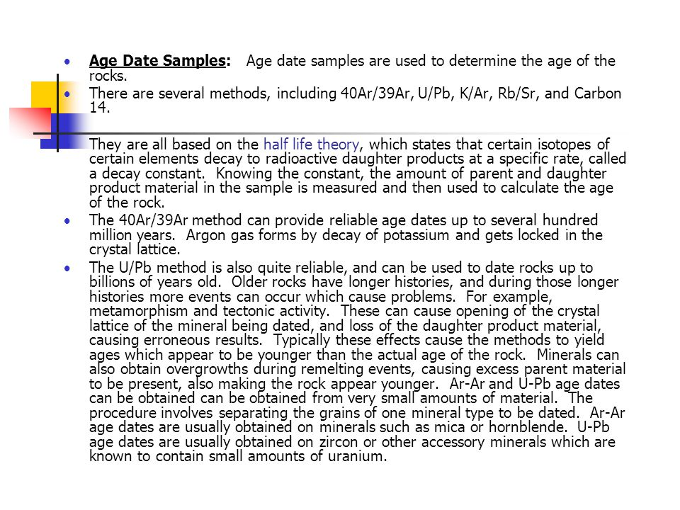 Age Date Samples: Age date samples are used to determine the age of the rocks.