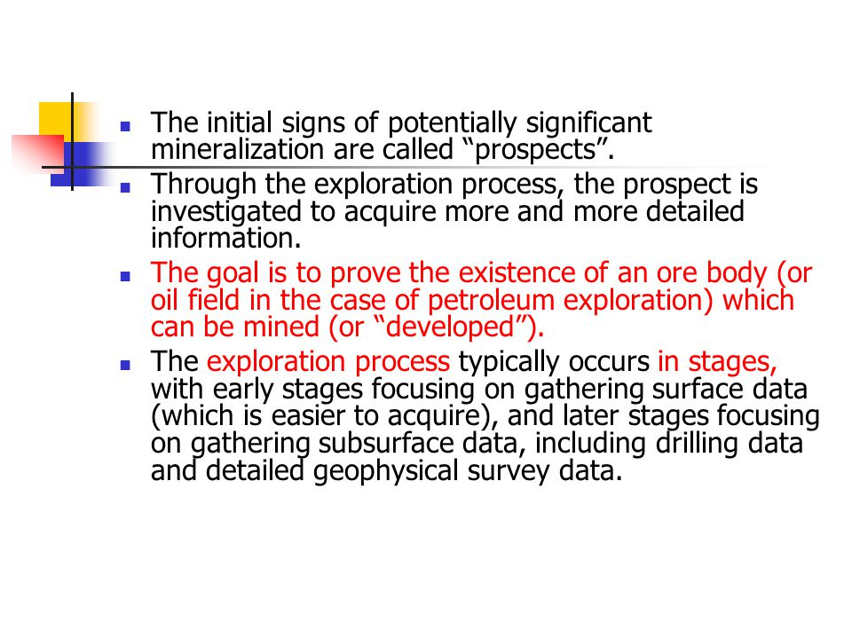 The initial signs of potentially significant mineralization are called prospects .