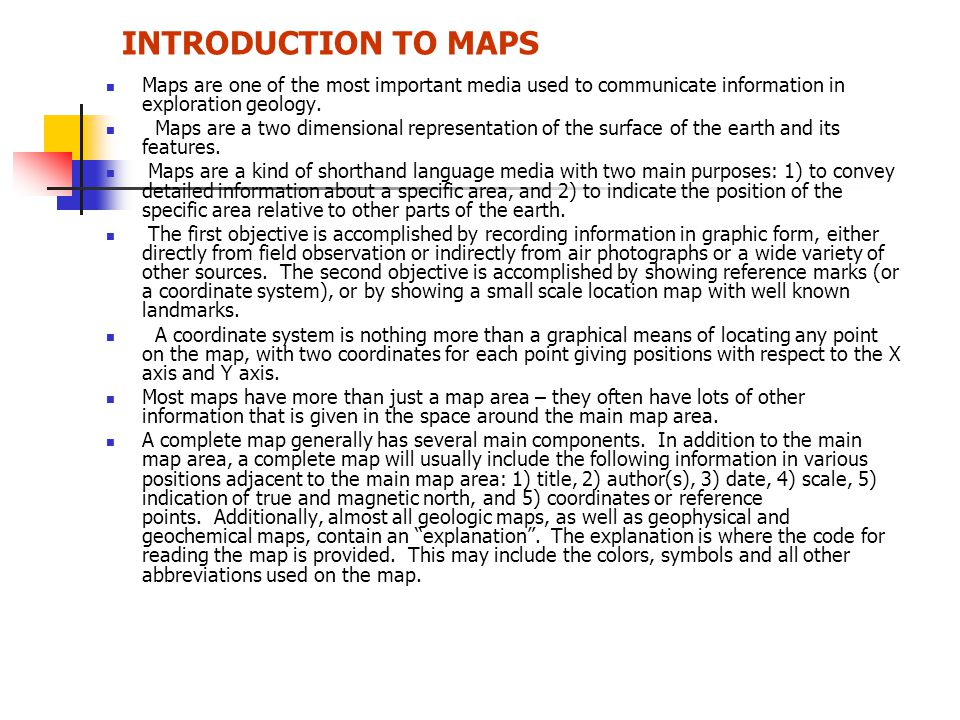 INTRODUCTION TO MAPS Maps are one of the most important media used to communicate information in exploration geology.