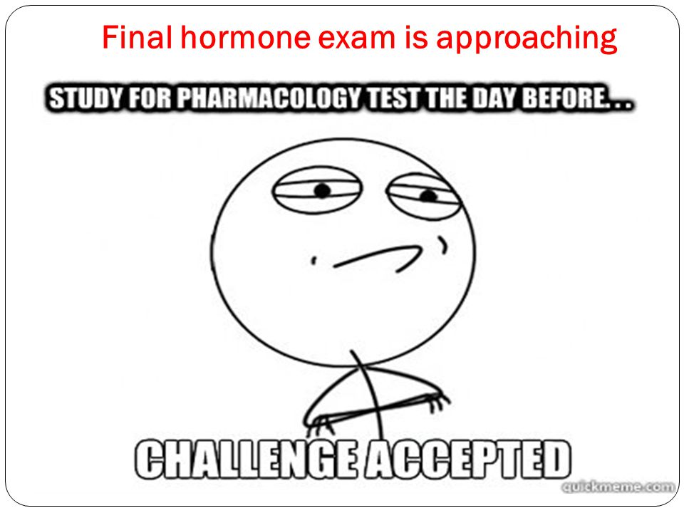 Final hormone exam is approaching