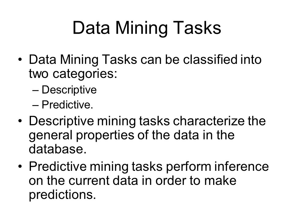 Data Mining Tasks Data Mining Tasks can be classified into two categories: Descriptive. Predictive.