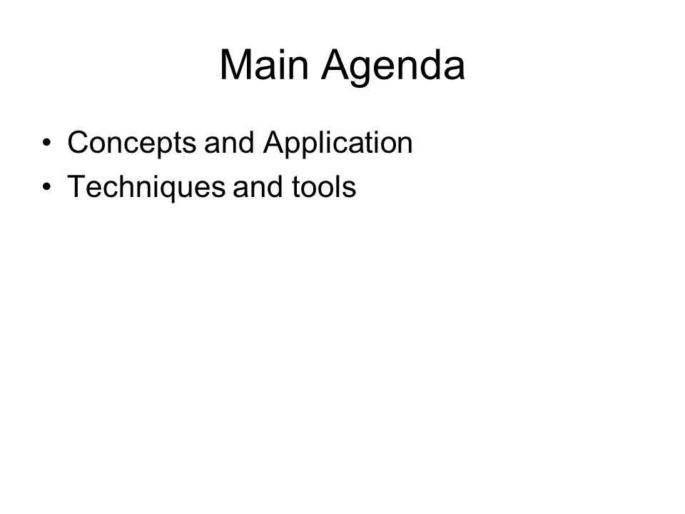 Main Agenda Concepts and Application Techniques and tools