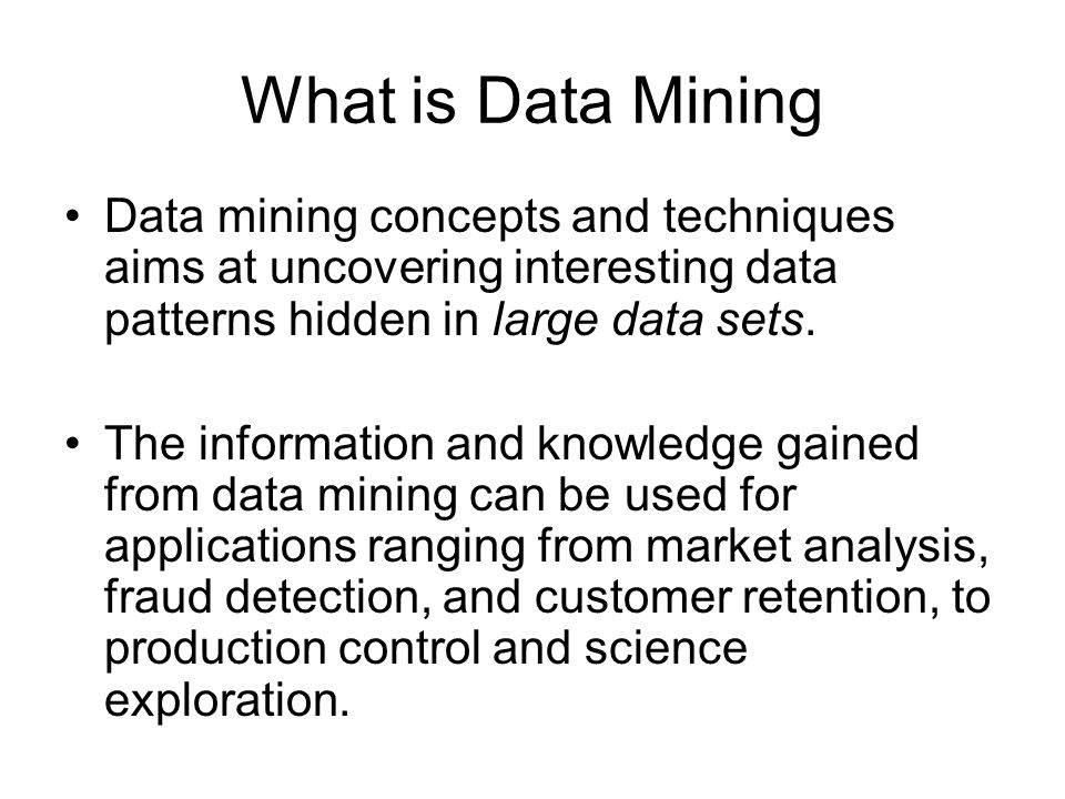 What is Data Mining Data mining concepts and techniques aims at uncovering interesting data patterns hidden in large data sets.