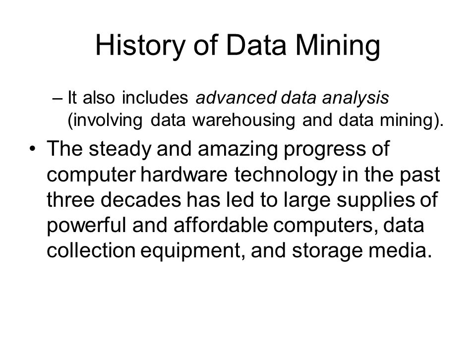 History of Data Mining It also includes advanced data analysis (involving data warehousing and data mining).