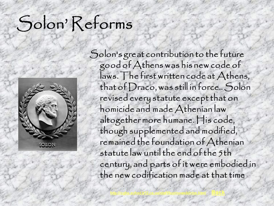 solons reforms Solon and his laws instituted significant innovations and reforms to the law, many of which continue to this day in the legal systems of most natons.