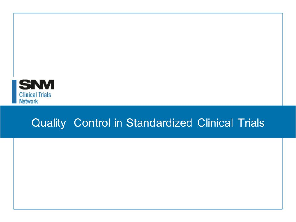 Quality control in standardized clinical trials ppt download for Clinical trial research jobs