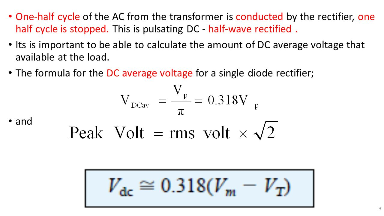 One-half cycle of the AC from the transformer is conducted by the rectifier, one half cycle is stopped. This is pulsating DC - half-wave rectified .