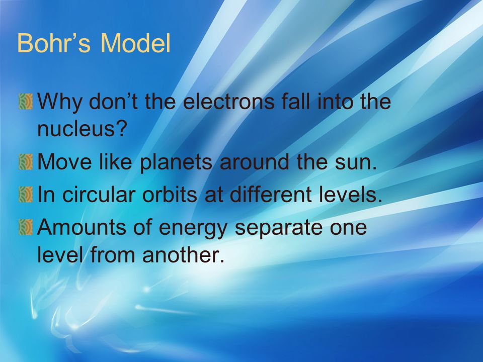 Bohr's Model Why don't the electrons fall into the nucleus