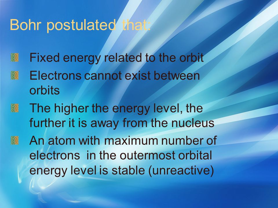 Bohr postulated that: Fixed energy related to the orbit