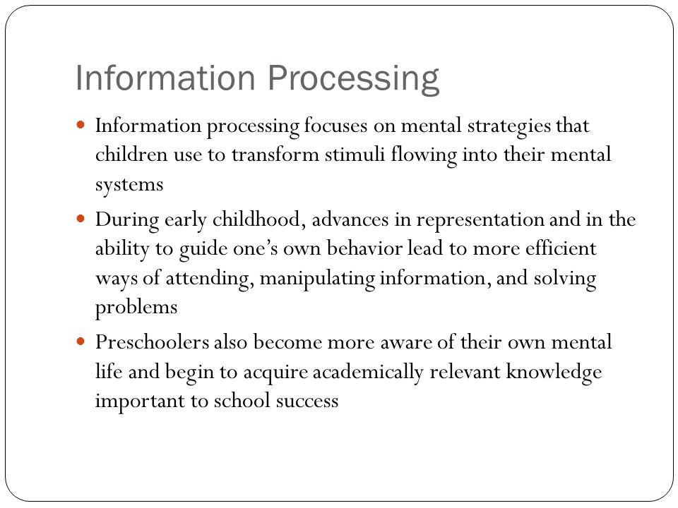 information processing theories in the preschool children 1 theories of cognitive development how children develop chapter 4 piaget's stages of cognitive development information processing theories metaphor: computation system.
