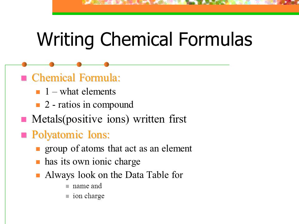 naming chemical formulas The procedure that can be followed when confronted with the name of a  compound and you wish to write its formula is as follows: identify the symbol of  the.